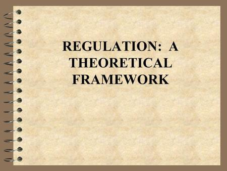 REGULATION: A THEORETICAL FRAMEWORK. OBJECTIVES: 4 Justify the existence of banking regulation 4 Consider banking regulation within the theory of regulation.