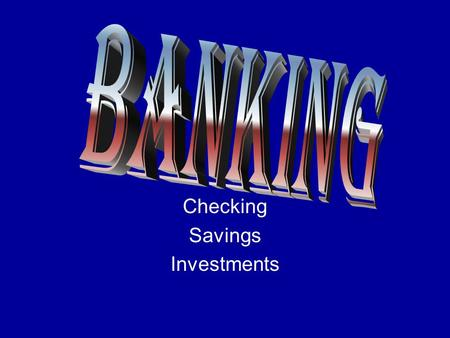 Checking Savings Investments. Checking Account 90% of transactions involving money are made with checks.