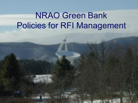 NRAO Green Bank Policies for RFI Management. Different Policies Apply in 5 Different Zones Zone 5: National Radio Quiet Zone (NRQZ) Zone 4: 10-Mile Radius.