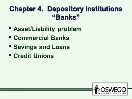 Chapter 4. Depository Institutions Banks Asset/Liability problem Commercial Banks Savings and Loans Credit Unions Asset/Liability problem Commercial Banks.