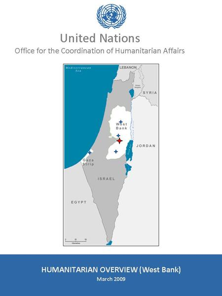 United Nations Office for the Coordination of Humanitarian Affairs occupied Palestinian territory HUMANITARIAN OVERVIEW March 2009.