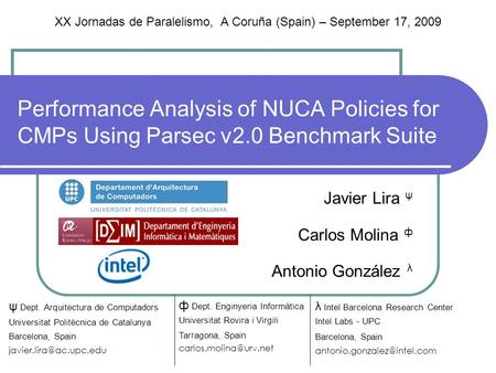 Performance Analysis of NUCA Policies for CMPs Using Parsec v2.0 Benchmark Suite Javier Lira ψ Carlos Molina ф Antonio González λ λ Intel Barcelona Research.