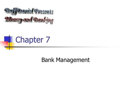 BuffDaniel Presents Money and Banking Chapter 7 Bank Management.