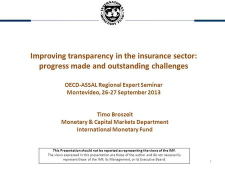1 Improving transparency in the insurance sector: progress made and outstanding challenges OECD-ASSAL Regional Expert Seminar Montevideo, 26-27 September.