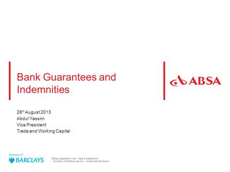 Bank Guarantees and Indemnities 26 th August 2013 Abdul Yassim Vice President Trade and Working Capital 1 Absa presentation title Date of presentation.