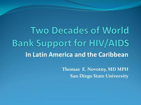 In Latin America and the Caribbean Thomas E. Novotny, MD MPH San Diego State University.