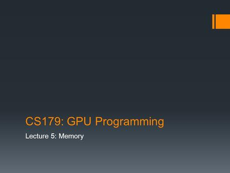 CS179: GPU Programming Lecture 5: Memory. Today GPU Memory Overview CUDA Memory Syntax Tips and tricks for memory handling.