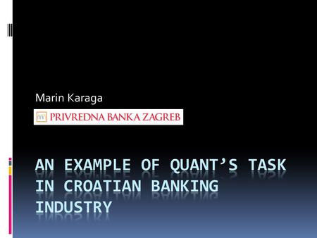 An Example of Quant's Task in Croatian Banking Industry
