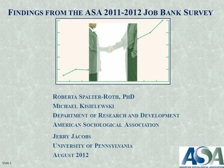 F INDINGS FROM THE ASA 2011-2012 J OB B ANK S URVEY R OBERTA S PALTER -R OTH, P H D M ICHAEL K ISIELEWSKI D EPARTMENT OF R ESEARCH AND D EVELOPMENT A MERICAN.