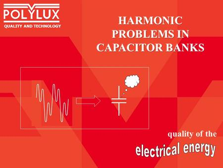 QUALITY AND TECHNOLOGY quality of the. When used in electrical installations where harmonics are present, the application of a conventional capacitor.