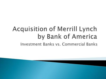 Investment Banks vs. Commercial Banks. An investment bank: aids a company in acquiring funds offers advice on company transactions, such as mergers and.