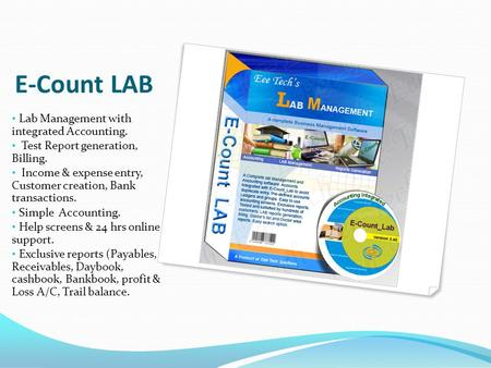E-Count LAB Lab Management with integrated Accounting. Test Report generation, Billing. Income & expense entry, Customer creation, Bank transactions.