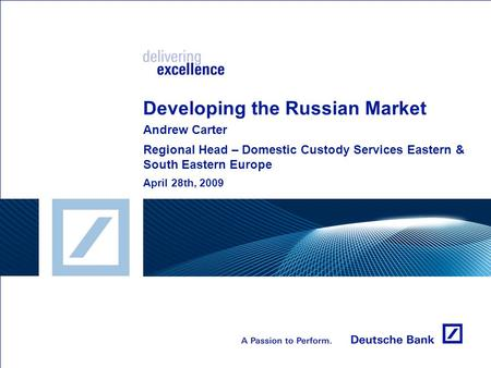 Developing the Russian Market Andrew Carter Regional Head – Domestic Custody Services Eastern & South Eastern Europe April 28th, 2009.