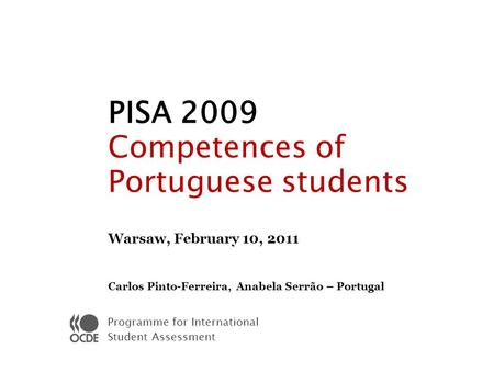 Programme for International Student Assessment PISA 2009 Competences of Portuguese students Warsaw, February 10, 2011 Carlos Pinto-Ferreira, Anabela Serrão.
