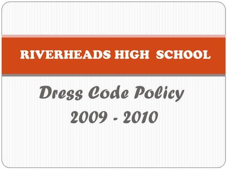 Dress Code Policy 2009 - 2010 RIVERHEADS HIGH SCHOOL.