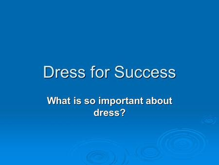 What is so important about dress?