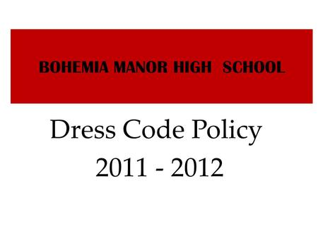 BOHEMIA MANOR HIGH SCHOOL Dress Code Policy 2011 - 2012.