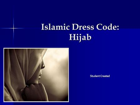 Islamic Dress Code: Hijab Student Created. Behind the Veil… The principles of Islamic Dress for women can be followed by four guidelines, which are specifically.