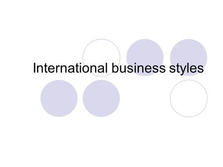 International <strong>business</strong> styles