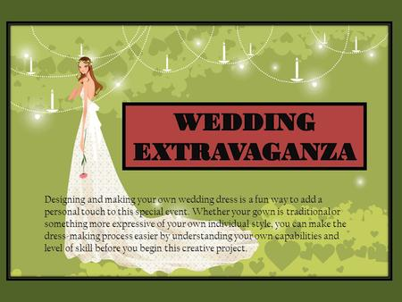 Designing and making your own wedding dress is a fun way to add a personal touch to this special event. Whether your gown is traditional or something more.