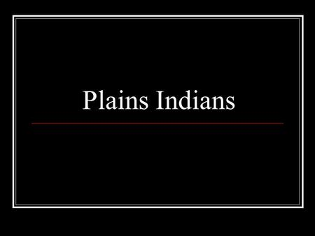 Plains Indians.