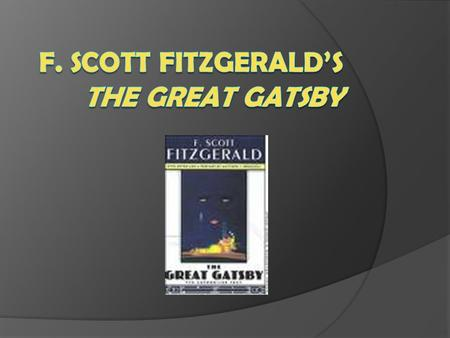 About the Author Born-September 24, 1896 Died-December 21, 1940 Married Zelda Sayre Famous works include -The Great Gatsby -The Beautiful and the Damned.
