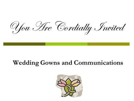 You Are Cordially Invited Wedding Gowns and Communications.