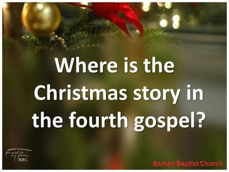 Where is the Christmas story in the fourth gospel?