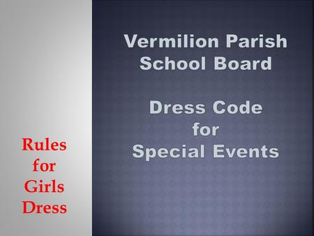 Rules for Girls Dress. Students will not be allowed to attend an event if they are not dressed properly. Check with the school administration if you have.