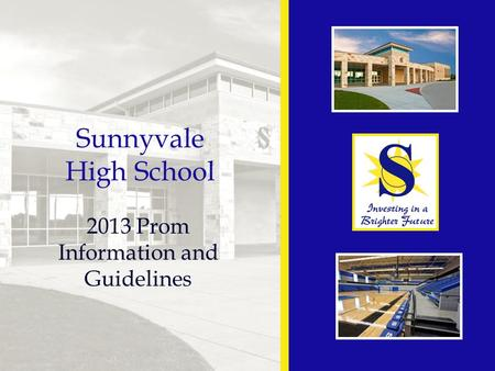 Sunnyvale High School 2013 Prom Information and Guidelines.