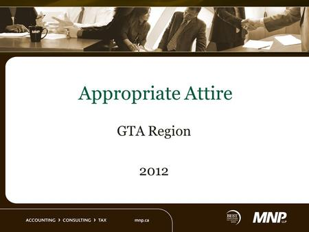 Appropriate Attire GTA Region 2012. Appropriate Attire Objective MNP seeks to present a professional and business-like image to our clients, while maintaining.