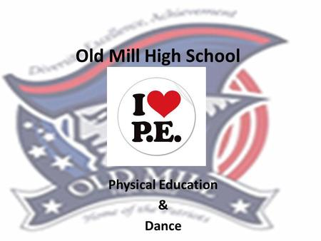Old Mill High School Physical Education & Dance. Physical Education Courses Fitness for Life Fitness for Life II Team Sports Teams Sports II, III, IV.