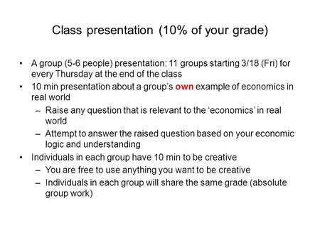 Class presentation (10% of your grade) A group (5-6 people) presentation: 11 groups starting 3/18 (Fri) for every Thursday at the end of the class 10 min.