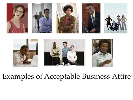 Examples of Acceptable Business Attire. Acceptable for Men: Dress Slacks Dress Shirts Dress Shoes and Socks Dress Suit Sweater/or Sport Coat Tie is recommended.