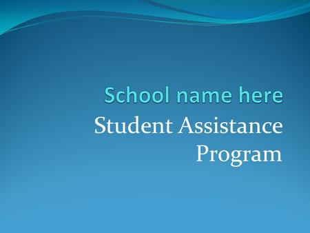 Student Assistance Program. Students who are hungry, sick, troubled, or depressed cannot function well in the classroom, no matter how good the school.