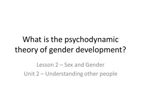 What is the psychodynamic theory of gender development?