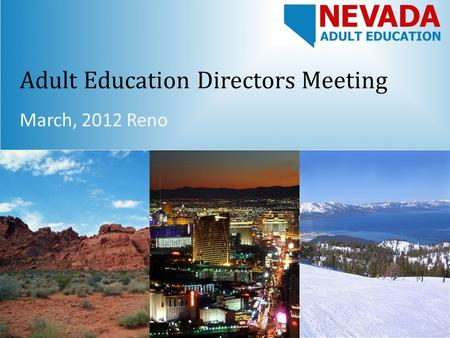 Adult Education Directors Meeting March, 2012 Reno.