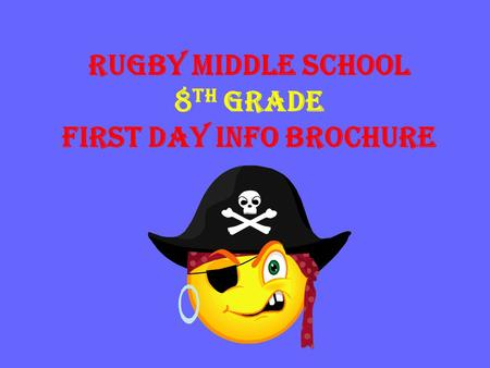 Rugby Middle School 8 th Grade First Day Info Brochure.