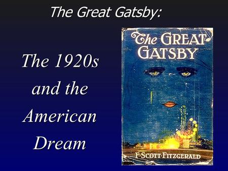 The 1920s and the American Dream The Great Gatsby: