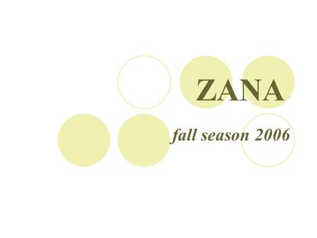 ZANA fall season 2006. Summer Dresses F ind the right dress for the right price.