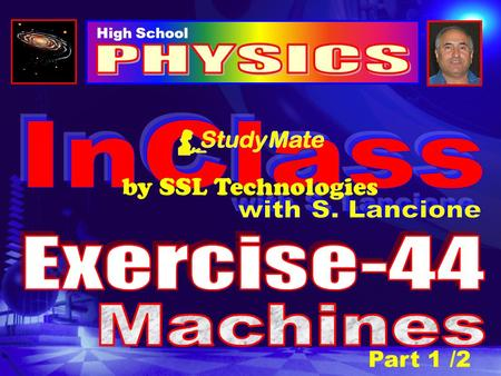 High School Part 1 /2 by SSL Technologies Physics Ex-44 Click PART-2 /2 THE INCLINED-PLANE The inclined-plane is a simple machine that multiplies the.