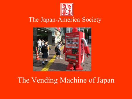 The Vending Machine of Japan The Japan-America Society.