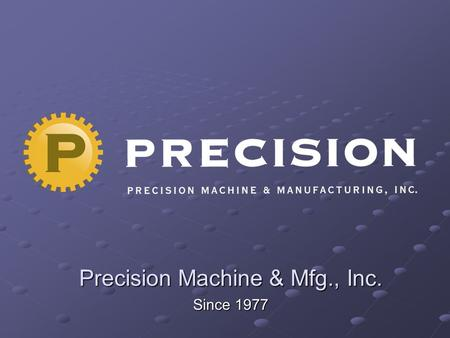 Precision Machine & Mfg., Inc.