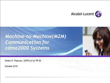 Machine-to-Machine(M2M) Communication for cdma2000 Systems Orlett W. Pearson, 3GPP2 LS to TR-50 October 2010.
