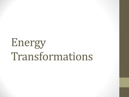 Energy Transformations. Law of Conservation of Energy Energy can not be created or destroyed, it only changes form.