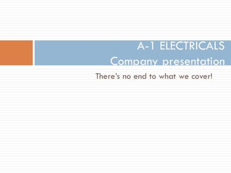 Theres no end to what we cover! A-1 ELECTRICALS Company presentation.