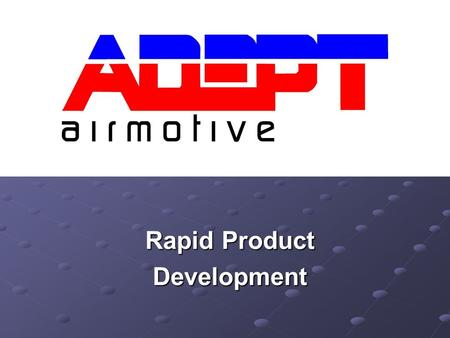 Rapid Product Development. Rapid Prototyping and Rapid Product Development How Does it work? How Does it work? ADEPT Airmotive uses EOSINT SLS machines.