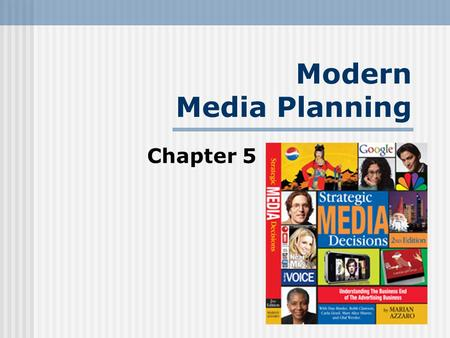 Modern Media Planning Chapter 5. Modern Media Planning Setting Media Objectives Deciding Media Strategies Choosing the Media Mix Charting the Tactical.