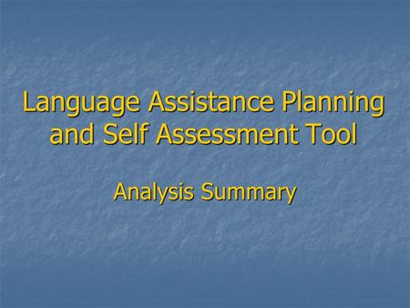 Language Assistance Planning and Self Assessment Tool Analysis Summary.