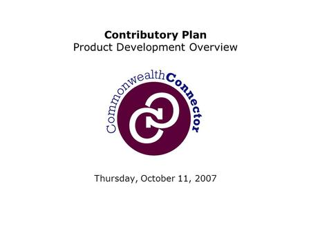 Thursday, October 11, 2007 Contributory Plan Product Development Overview.